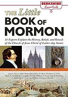 The little book of Mormon : 11 experts explain the history, beliefs, and rituals of the Church of Jesus Christ of Latter-day Saints