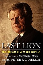 Last lion : the fall and rise of Ted Kennedy