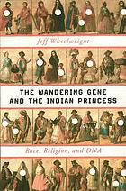 The wandering gene and the Indian princess : race, religion, and DNA