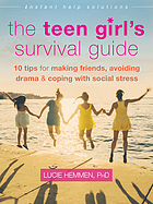 The teen girl's survival guide : 10 tips for making friends, avoiding drama, & coping with social stress