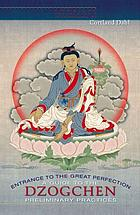 Entrance to the Great perfection : a guide to the Dzogchen preliminary practices