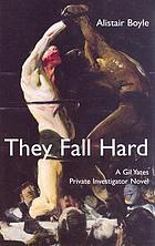They fall hard : a Gil Yates private investigator novel