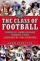 The class of football : words of hard-earned wisdom from legends of the gridiron