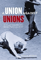 A union against unions : the Minneapolis Citizens Alliance and its fight against organized labor, 1903-1947