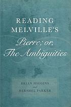 Reading Melville's Pierre ; or, The ambiguities