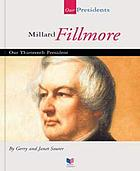 Millard Fillmore : our 13th president