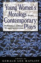 Young women's monologs from contemporary plays : professional auditions for aspiring actresses