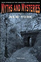 Myths and mysteries of New York : true stories of the unsolved and unexplained