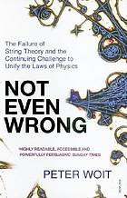 Not even wrong : the failure of string theory... by Peter Woit