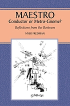 Maestro : conductor or metro-gnome? : reflections from the rostrum