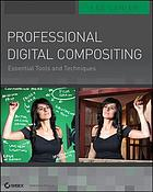 Professional digital compositing : essential tools and techniques