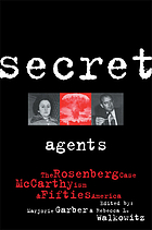 Secret agents : the Rosenberg case, McCarthyism, and fifties America