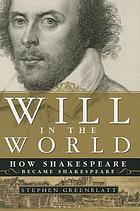 Will in the world : how Shakespeare became Shakespeare