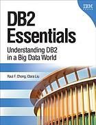 DB2 essentials : understanding DB2 in a big data world