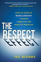 The respect effect : using the science of neuroleadership to inspire a more loyal and productive workplace