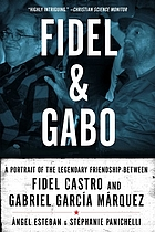 Fidel and Gabo : a portrait of the legendary frienship between Fidel Castro and García Márquez