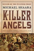 The killer angels : the classic novel of the civil war