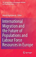 International migration and the future of populations and labour force resources in Europe