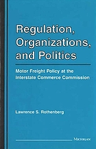 Regulation, organizations, and politics : motor freight policy at the Interstate Commerce Commission