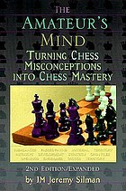 The Amateur's mind : turning chess misconceptions into chess mastery