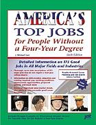 America's top jobs for people without a four-year degree : detailed information on 190 good jobs in all major fields and industries