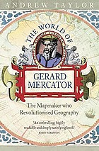 The world of Gerard Mercator : the mapmaker who revolutionised geography