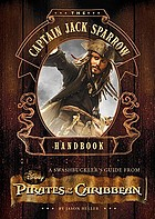 The Captain Jack Sparrow handbook : a swashbuckler's guide from the Pirates of the Caribbean