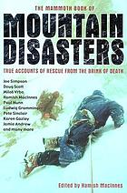 The mammoth book of mountain disasters : true accounts of rescue from the brink of death
