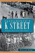 Sacramento's K Street : where the city was born
