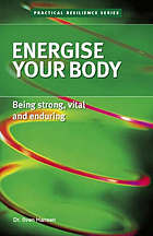 Energise your body : building strength, endurance and flexibility