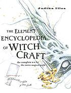 The Element encyclopedia of witch craft : the complete a-z for the entire magical world