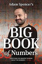 Adam Spencer's big book of numbers : everything you wanted to know about the numbers 1 to 100