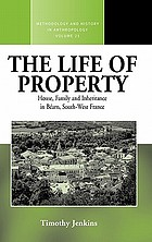 The life of property : house, family and inheritance in Béarn, south-west France