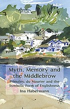 Myth, memory and the middlebrow : Priestley, du Maurier and the symbolic form of Englishness