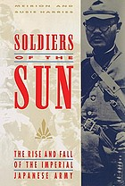 Soldiers of the sun : the rise and fall of the Imperial Japanese Army