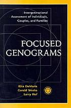 Focused genograms : intergenerational assessment of individuals, couples, and families