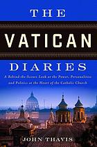 The Vatican diaries : a behind-the-scenes look at the power, personalities, and politics at the heart of the Catholic Church