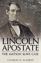 Lincoln apostate : the Matson slave case