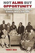 Not alms but opportunity : the Urban League & the politics of racial uplift, 1910-1950