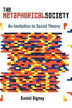 The metaphorical society : an invitation to social theory