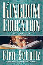 Kingdom education : God's plan for educating future generations