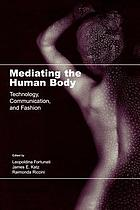Mediating the human body : technology, communication, and fashion