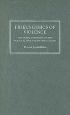 Fidel's ethics of violence : the moral dimension of the political thought of Fidel Castro