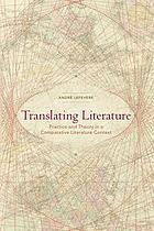 Translating literature : practice and theory in a comparative literature context