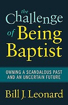 The challenge of being Baptist : owning a scandalous past and an uncertain future
