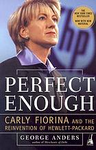 Perfect enough : Carly Fiorina and the reinvention of Hewlett-Packard