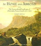 At home and abroad : the transcendental landscapes of Christopher Pearse Cranch (1813-1892)