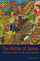 The Battle of Adwa : African victory in the age of empire