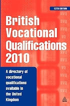 British vocational qualifications 2010 : a directory of vocational qualifications available in the United Kingdom.