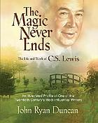 The magic never ends : an oral history of the life and work of C.S. Lewis